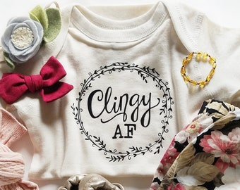 Clingy AF, Funny, Custom, Baby, Toddler, Bodysuit, Tee, Organic Cotton