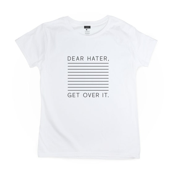 ddb43cc40 Dear Hater Get Over It / White Graphic Tee Shirt Funny / Gift | Etsy