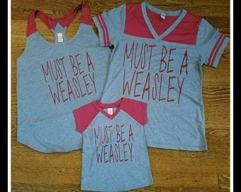 Must Be A Weasley Women's Tshirt or Tank top or Youth Shirt,  Weasley Family Shirts