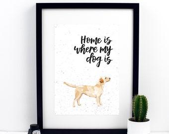 Home Is Where My Dog Is Yellow Labrador Print - Labrador - Labrador Portrait - Yellow Lab - Pet Portraits -Dog Print -  Calligraphy Print