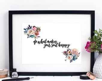 Do What Makes Your Soul Happy Print - Inspirational Quotes - Inspirational Prints - Calligraphy Print