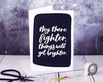 Hey There Fighter Things Will Get Brighter A6 Card - Get Well Soon Card - Thinking Of You Card - Sympathy Card - Calligraphy Card