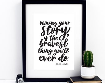 Owning Your Story Is The Bravest Print -- Brene Brown Quote - Inspirational Prints - Inspirational Quotes - Calligraphy Print