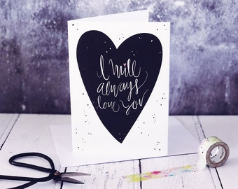 I Will Always Love You New A6 Card - Anniversary Card - Love Cards - Valentine's Card - Love You Cards - Calligraphy Cards