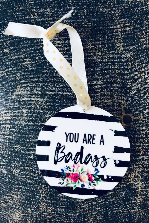You Are A Badass Ornament You Are A Badass Rearview Car