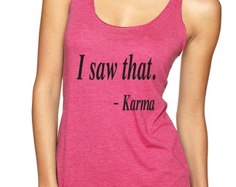 Women's Tank Top I Saw That Karma Tops Good Karma Stuff