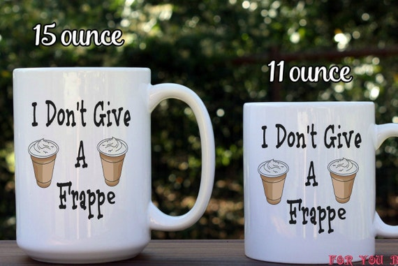 I Don t Give A Frappe Funny Mug Punny Quote Mug Coffee Cup Don t Care Gift Idea