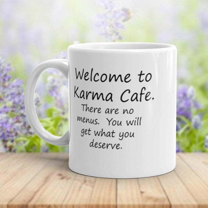 Welcome To Karma Cafe Mug You Get What You Deserve Karma Etsy