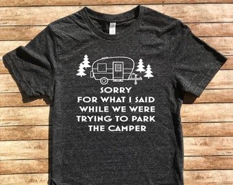 05f5da72992 Funny Camping Shirt - I m Sorry For What I Said While We Were Trying To  Park The Camper - Funny Camping Shirt - Camping T Shirt - Camper