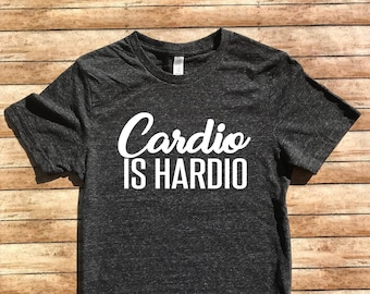 63614a652d9 Cardio is Hardio Shirt - Funny Workout Shirt - Gym Shirt - Unisex Tri-Blend  T-Shirt