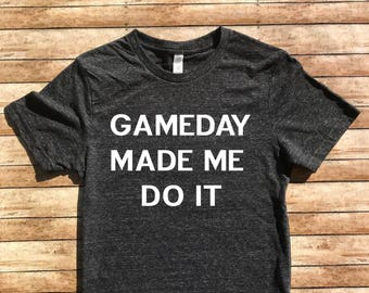 Game Day Shirt - Gameday Made Me Do It Shirt - Gameday Shirt - Game Day  Shirt - Football Shirt -Funny T Shirt Unisex Tri-Blend T-Shirt f6a72b604
