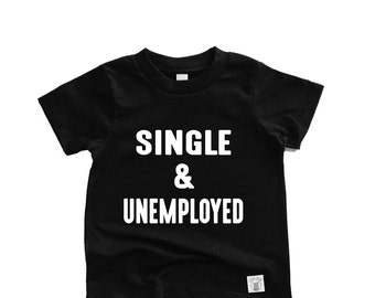 93eeb3a0 Toddler Short Sleeve Single and Unemployed Shirt Funny T shirt Trending T  shirt Hipster - Funny Kids Shirt - Funny Toddler Shirt
