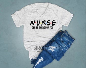 d069e48f91 I'll Be There For You Shirt Nurse Shirt - Nursing Shirt - Nursing Shirt - Nurse  Shirt - Nurse T Shirt - Gift For Nurse Unisex T Shirt