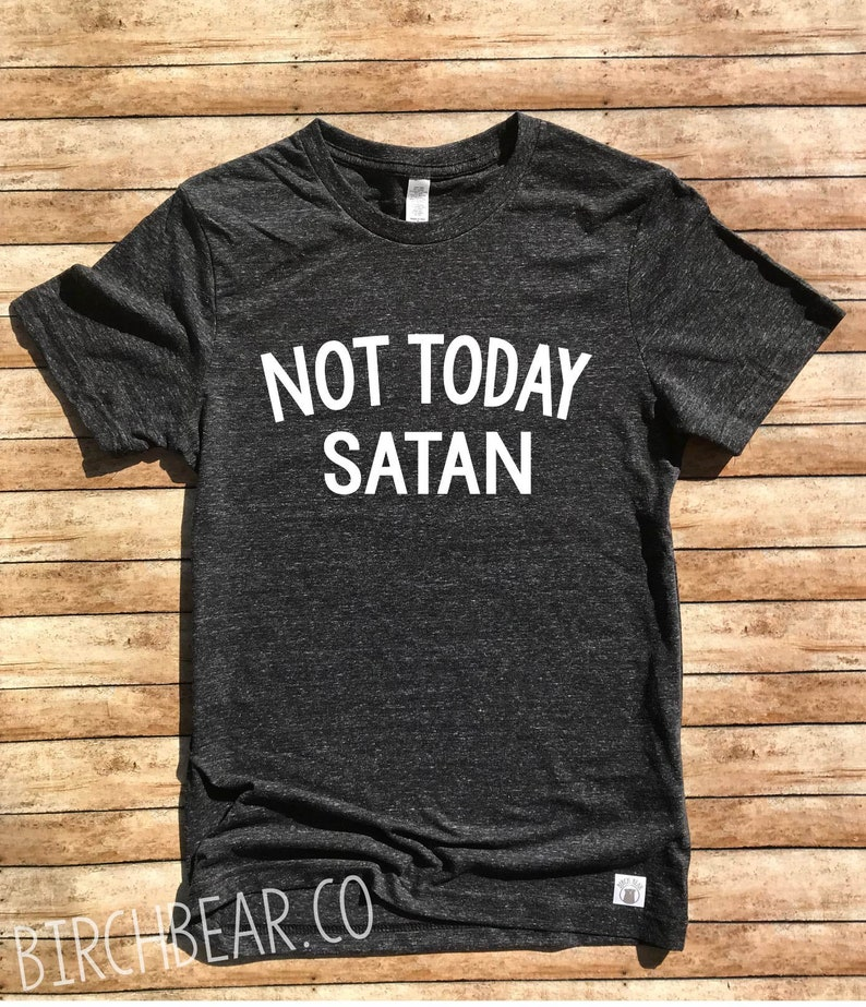 a3262ed22c050 Unisex Tri-Blend T-Shirt Not Today Satan T Shirt - Not Today Satan Shirt -  Trending T Shirt - Funny T Shirt