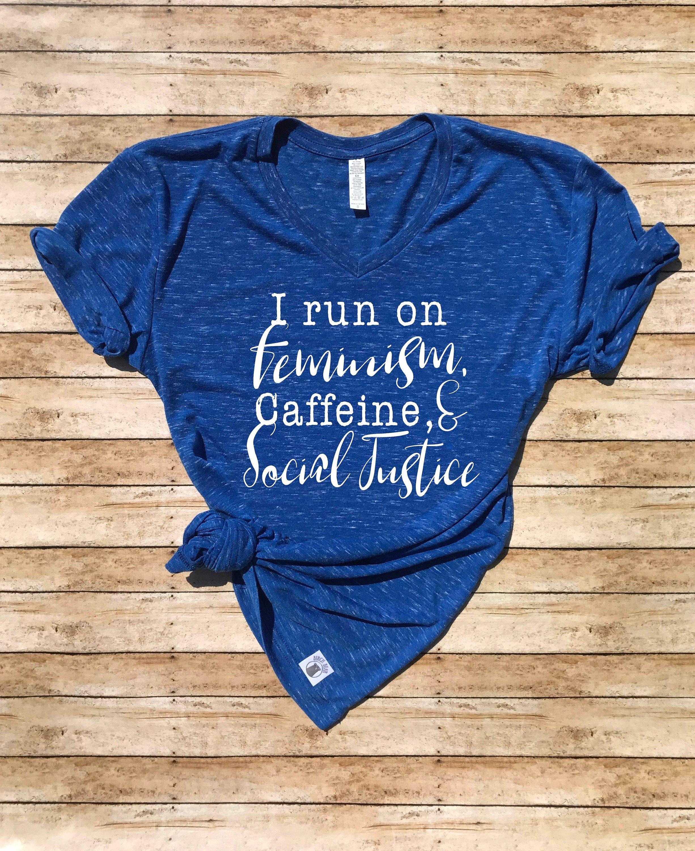 0684212e421 Unisex V Neck T Shirt I Run On Caffeine Feminism And Social Justice ...