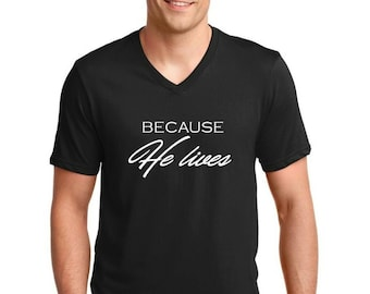 Mens V-neck - Because He Lives T Shirt, Jesus Shirt, He is Risen T-Shirt, Easter Sunday Outfit, Bible Verse Shirt