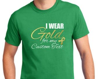 I Wear Gold For CUSTOM TEXT, Gold Ribbon T-Shirt , Childhood Cancer Awareness Month, Pediatric Cancer, Cancer Survivor, Cancer Shirt