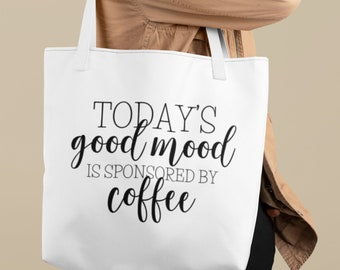 Today's Good Mood is Sponsored by Coffee, Tote Bag, Shopping Bag, Shoulder Bag, Grocery Bag, Canvas Bag, Mothers Day Gift, Funny Gifts
