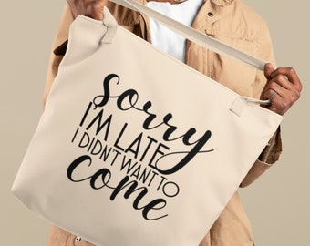 Sorry I'm late, I didn't Want to Come, Tote Bag, Shopping Bag, Shoulder Bag, Grocery Bag, Canvas Bag, Mothers Day Gift, Funny Gifts