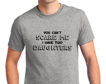 You Can't Scare Me I Have Two Daughters T Shirt, Funny T-Shirt, Dad Gift, Daddy Tee, Halloween Shirt, Christmas Gift