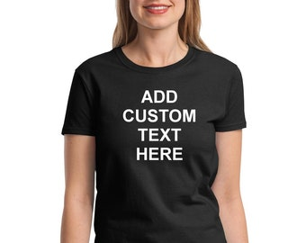 Women's - Add your own text, Personalized T-Shirt, Custom T-shirt, Funny T-Shirt, Customized T-Shirts, Any Font