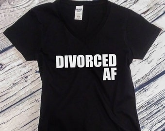 Women's V-neck - Divorced AF Shirt - Party Statement - Happy Ex Wife Tee - Girls Night Out T-Shirt Breakup Tee