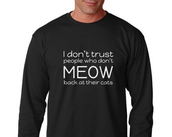 Long Sleeve - I Don't Trust People Who Don't Meow Back At Their Cats T Shirt, Cat Lover Gift, Cat Shirt, Cat Dad, Cute T-shirt, Cat Apparel
