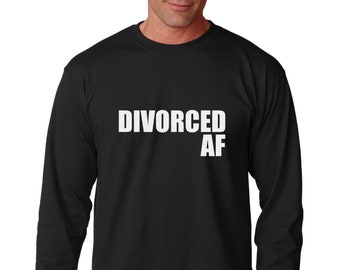 Long Sleeve - Divorced AF Shirt - Funny Valentines T-Shirt - Valentine's Day Gift Idea - Breakup Tee - Happy Ex Husband - Party Tee