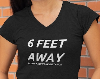 Women's V-neck - 6 Feet Away Please Keep Your Distance T Shirt, Stay Safe, Social Distance, Social Distancing, Self-Quarantine, Stay Away