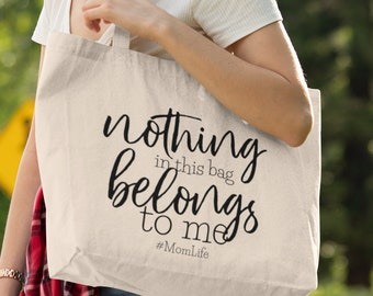 Nothing in This Bag Belongs to Me, Tote Bag, Shopping Bag, Shoulder Bag, Grocery Bag, Canvas Bag, Mothers Day Gift, Mom Life, Funny Gifts