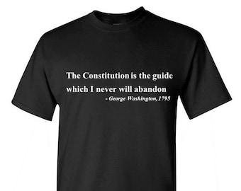 The Constitution Is The Guide, quotes, George Washington Birthday, President's Day Shirt, USA American President, Honest, Patriotic