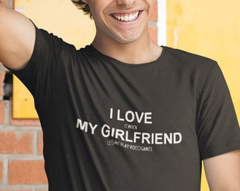 I Love It When My Girlfriend Lets Me Play Video Games T-Shirt, Valentine's Day, Gift For Boyfriend, Him, Funny Tee S-XXXL