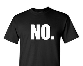 No - Men's T-Shirt - Just simply NO. - Funny Tee that says NO. - Short Sleeve