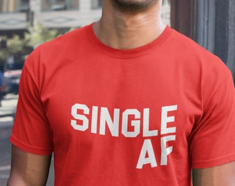 Single AF T Shirt, Funny Mens Shirt ,Valentines Day, Funny Shirt, Valentines, Af Shirt, Single, Divorce, Breakup Shirt