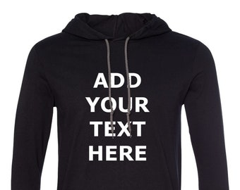 Mens Hooded - Add your own text - Personalized T-Shirt - Custom T-shirt - Funny T Shirt Customized T-Shirts  - Long Sleeve