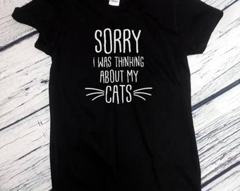 Ladies Sorry I Was Thinking About My Cats T Shirt Cat Lovers T-shirt Tee Kitty Kitten