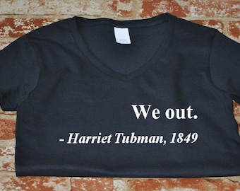 Womens V-Neck We Out. Harriet Tubman, 1849 Shirt Justice Freedom T-Shirt History African American Tee S-XXXL