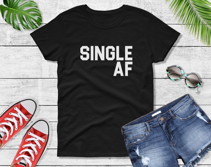 041e5229d Womens Single AF T Shirt, Funny Womens Shirt ,Valentines Day, Funny Shirt,