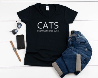 Womens V-neck - Cats Because People Suck T Shirt, Cat Mom Shirt, Cat Lover Gift, Funny Cat Shirt, Cat Lover Shirt, Crazy Cat Lady