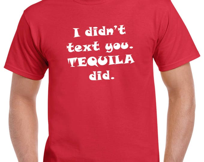 448a6c485 I Didn't Text You Tequila Did T Shirt, Drunk, Party, Funny