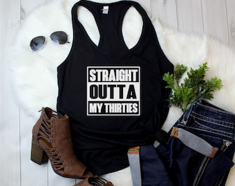 Women's Tank Top Racerback - Straight Outta My Thirties T-Shirt, 40 AF, Forty bday, 40th Birthday Gift T Shirt Tee - Bday Present