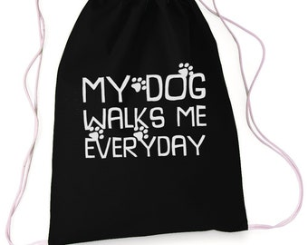 My Dog Walks Me Everyday , Drawstring Bag, Dog Lover Gift, Sports Bag, Overnight Bag, Drawstring Bag, Duffle Bag, Drawstring Backpack
