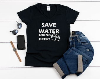 Womens V-neck - Save Water Drink Beer T Shirt, Oktoberfest, Beer Lover, Beer Gift, Drunk, Vacay Mode, Vacation Shirt, Funny Drinking Shirt