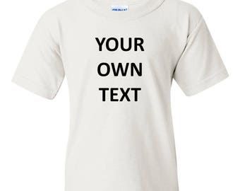 Youth Kids - Add your own text, Personalized T-Shirt, Custom T-shirt, Funny T-Shirt, Customized T-Shirts, Any Font