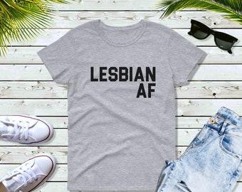 Women's - Lesbian AF T Shirt, Lesbian Shirt, Gay AF, Gay Pride, LGBTQ, Lesbian Pride, Queer, Rainbow Shirt