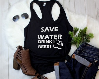 Womens Tank Top - Save Water Drink Beer T Shirt, Oktoberfest, Beer Lover, Beer Gift, Drunk, Vacay Mode, Vacation Shirt, Funny Drinking Shirt