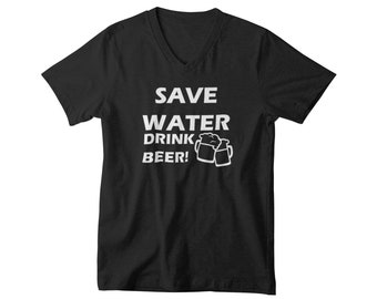 V-neck Mens - Save Water Drink Beer T Shirt, Oktoberfest, Beer Lover, Beer Gift, Drunk, Vacay Mode, Vacation Shirt, Funny Drinking Shirt