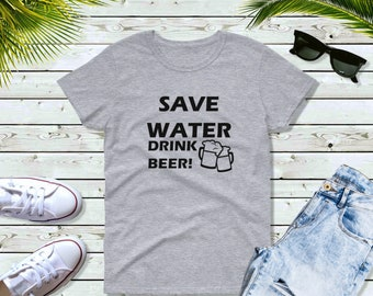 Womens - Save Water Drink Beer T Shirt, Oktoberfest, Beer Lover, Beer Gift, Drunk, Vacay Mode, Vacation Shirt, Funny Drinking Shirt
