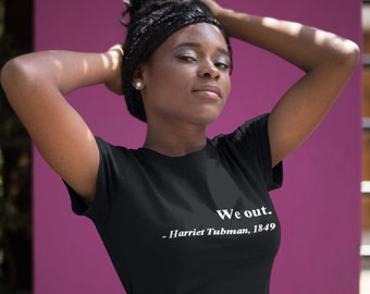 Women's We Out. Harriet Tubman, 1849 Justice Freedom T-Shirt History African American Tee for Ladies