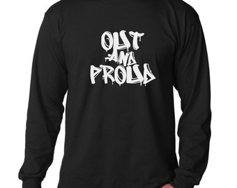 Long Sleeve - Out And Proud Shirt - Coming Out T-Shirt - LGBT Tee - Gay Lesbian Bisexual Trans - LGBTQ Gift - Pride Month